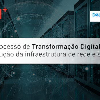 Transformação Digital evolução da infraestrutura de rede e servidores